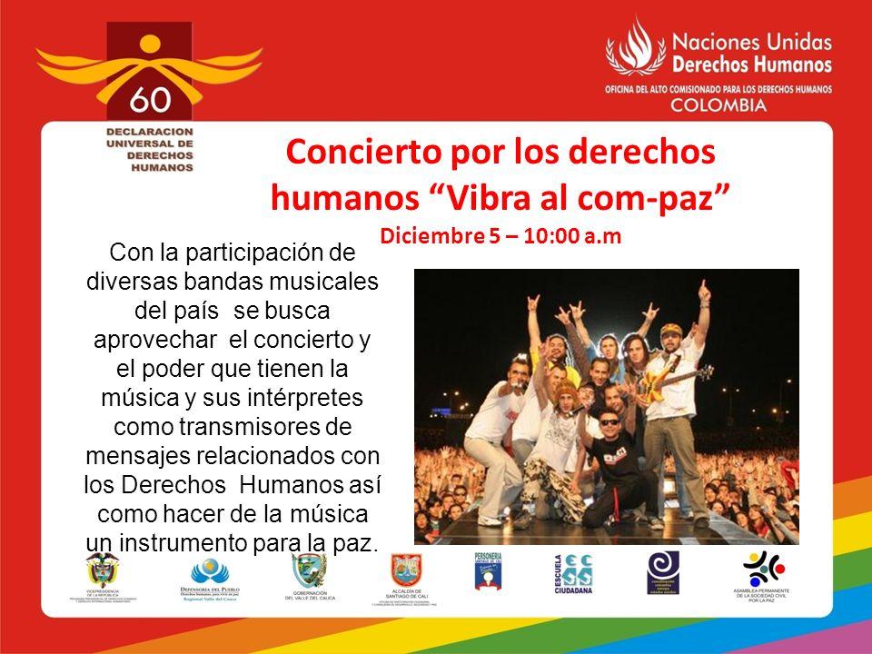 Concierto por los derechos humanos Vibra al com-paz Diciembre 5 – 10:00 a.m Con la participación de diversas bandas musicales del país se busca aprove