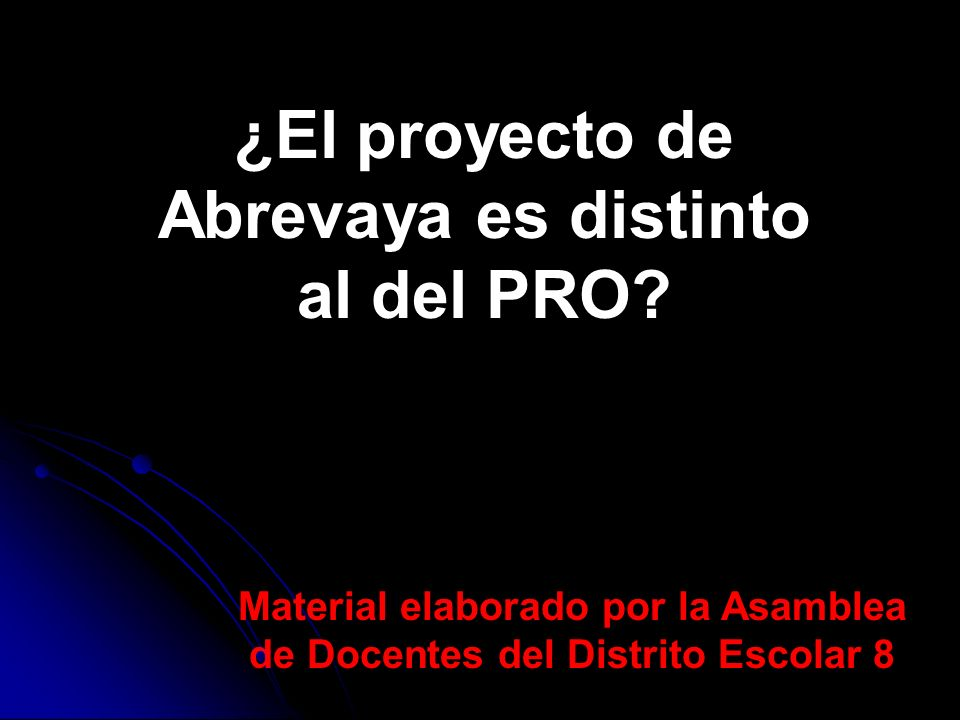 ¿El proyecto de Abrevaya es distinto al del PRO? Material elaborado por la Asamblea de Docentes del Distrito Escolar 8
