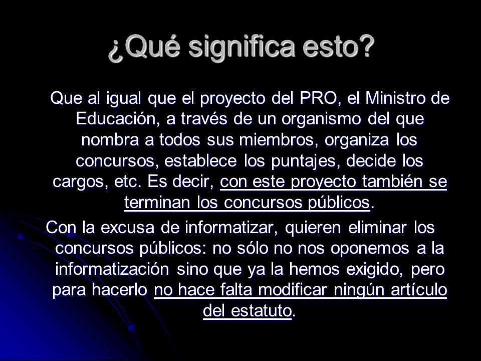 ¿Qué significa esto? Que al igual que el proyecto del PRO, el Ministro de Educación, a través de un organismo del que nombra a todos sus miembros, org