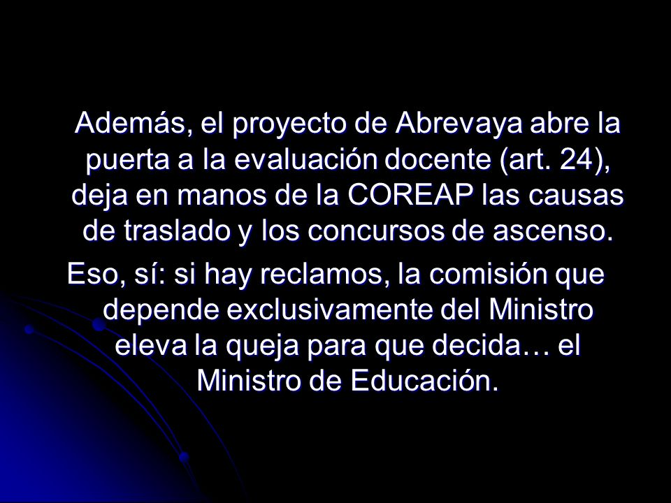 Además, el proyecto de Abrevaya abre la puerta a la evaluación docente (art. 24), deja en manos de la COREAP las causas de traslado y los concursos de
