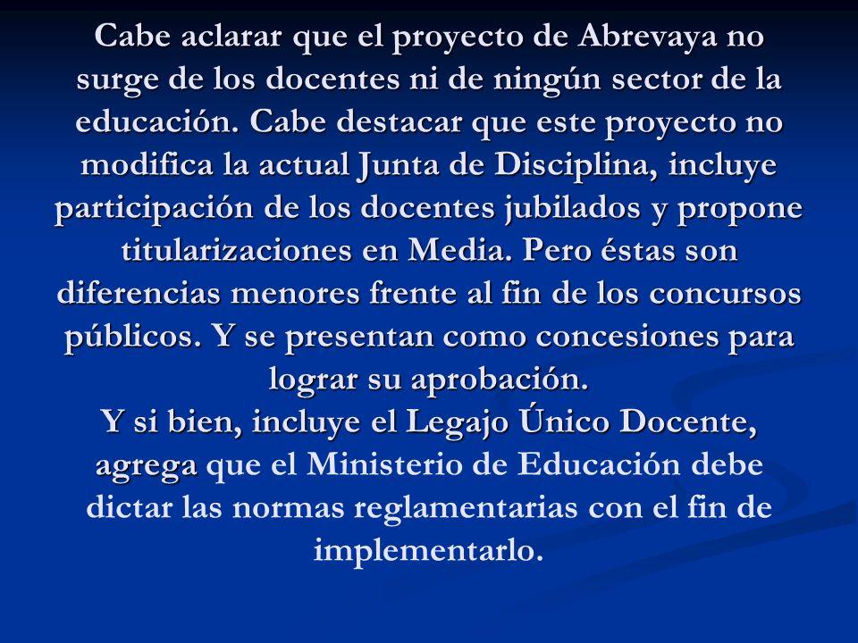 Cabe aclarar que el proyecto de Abrevaya no surge de los docentes ni de ningún sector de la educación. Cabe destacar que este proyecto no modifica la
