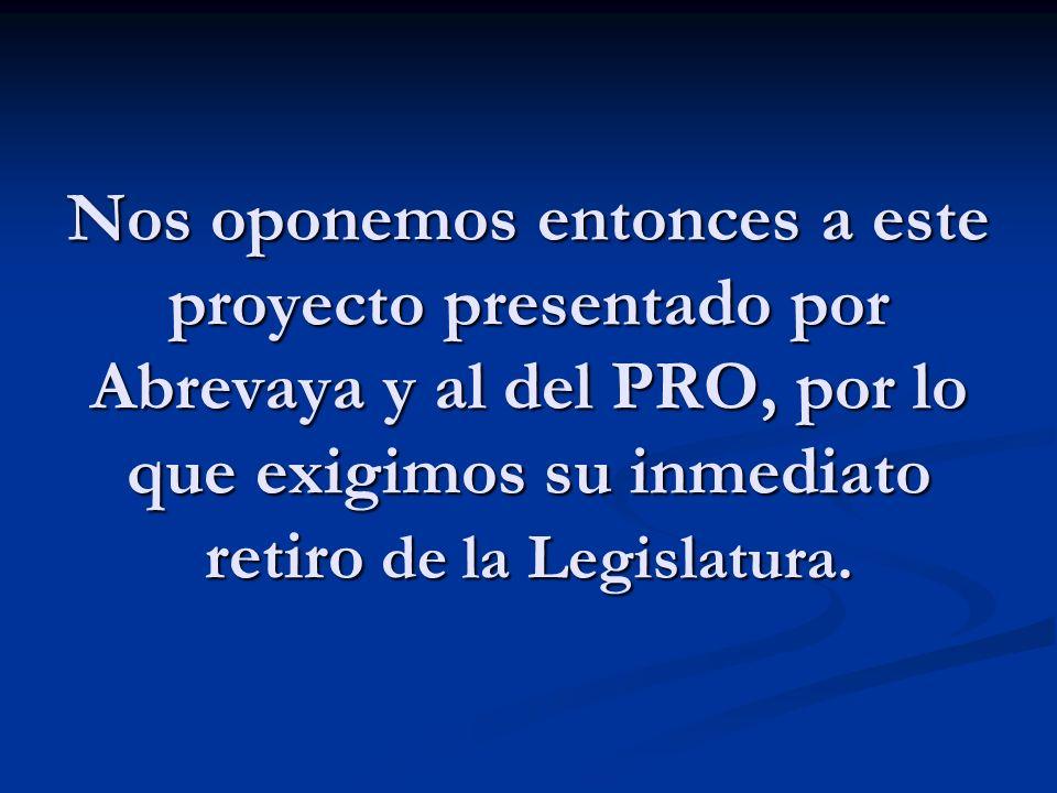 Nos oponemos entonces a este proyecto presentado por Abrevaya y al del PRO, por lo que exigimos su inmediato retiro de la Legislatura.
