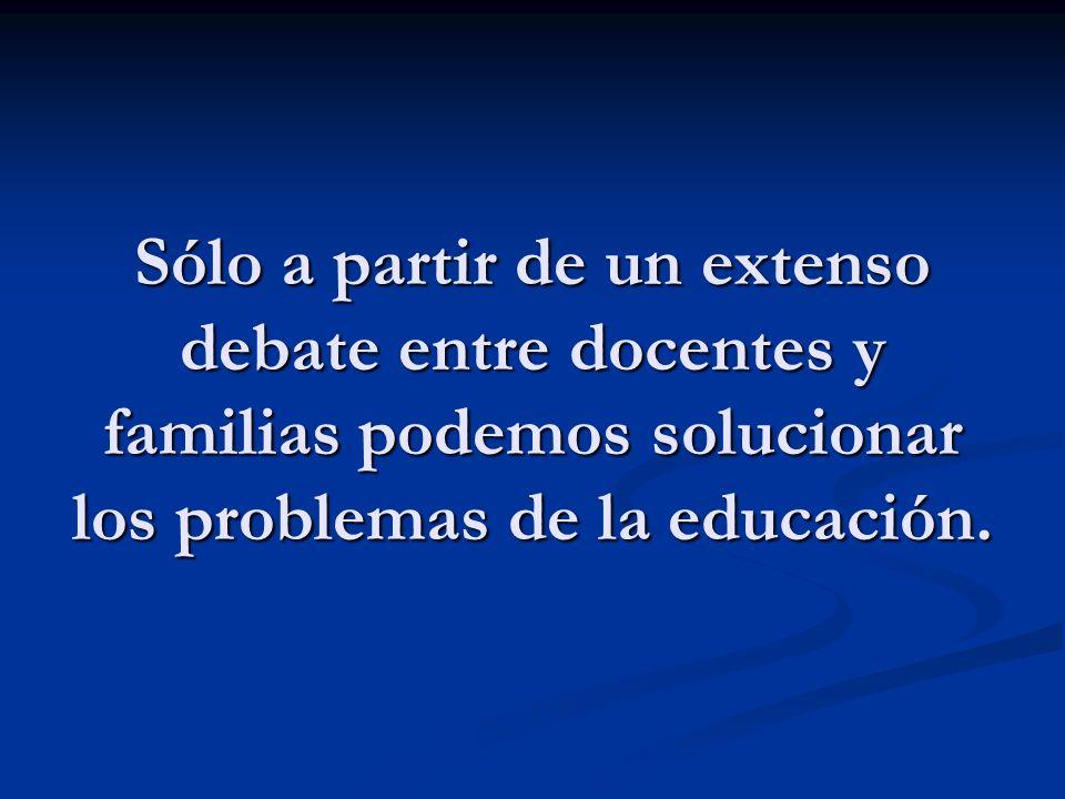 Sólo a partir de un extenso debate entre docentes y familias podemos solucionar los problemas de la educación.