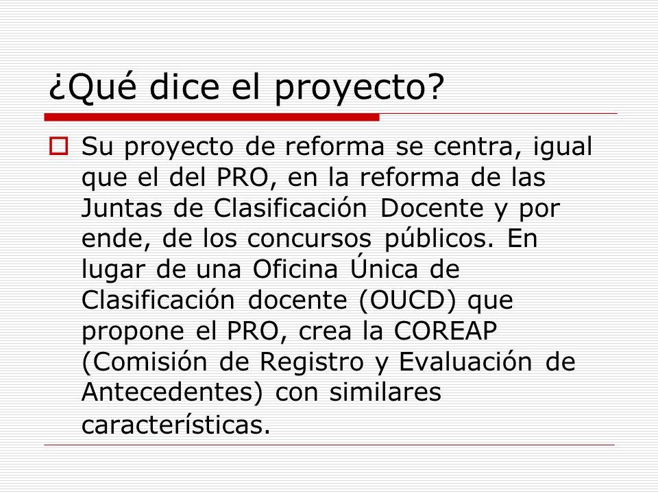 ¿Qué dice el proyecto? Su proyecto de reforma se centra, igual que el del PRO, en la reforma de las Juntas de Clasificación Docente y por ende, de los