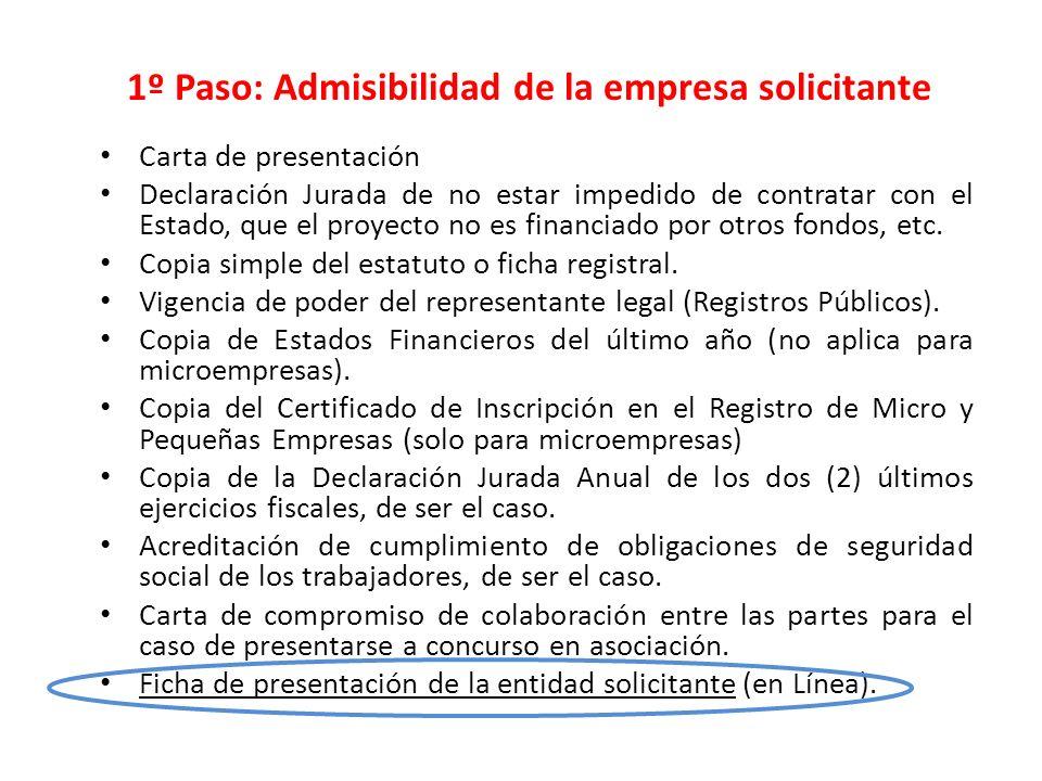 1º Paso: Admisibilidad de la empresa solicitante Carta de presentación Declaración Jurada de no estar impedido de contratar con el Estado, que el proy