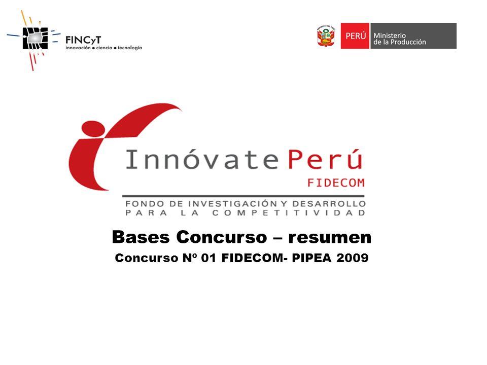 Concurso Nº 01 FIDECOM- PIPEA 2009 Proyectos de Innovación Productiva de empresas asociadas (PIPEA) Para 3 o más empresas de bienes o servicios, con mínimo un año de funcionamiento y RUC vigente, o asociaciones civiles productivas.