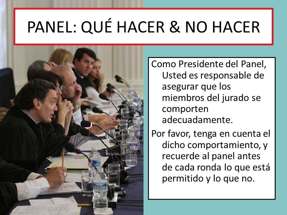 PANEL: QUÉ HACER & NO HACER Como Presidente del Panel, Usted es responsable de asegurar que los miembros del jurado se comporten adecuadamente.