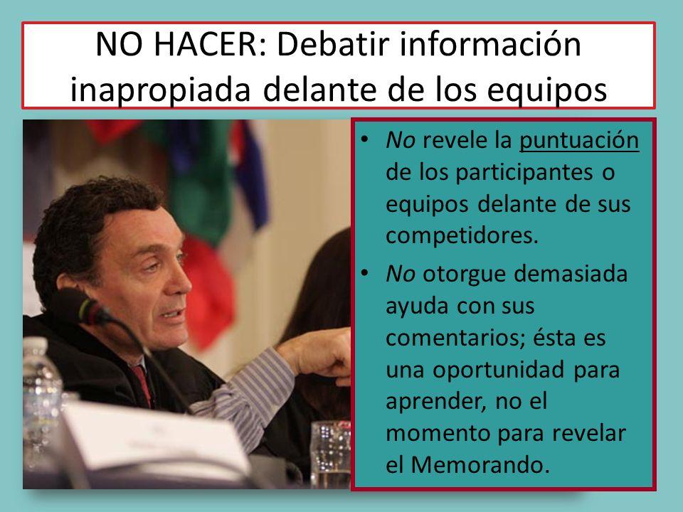 NO HACER: Debatir información inapropiada delante de los equipos No revele la puntuación de los participantes o equipos delante de sus competidores.