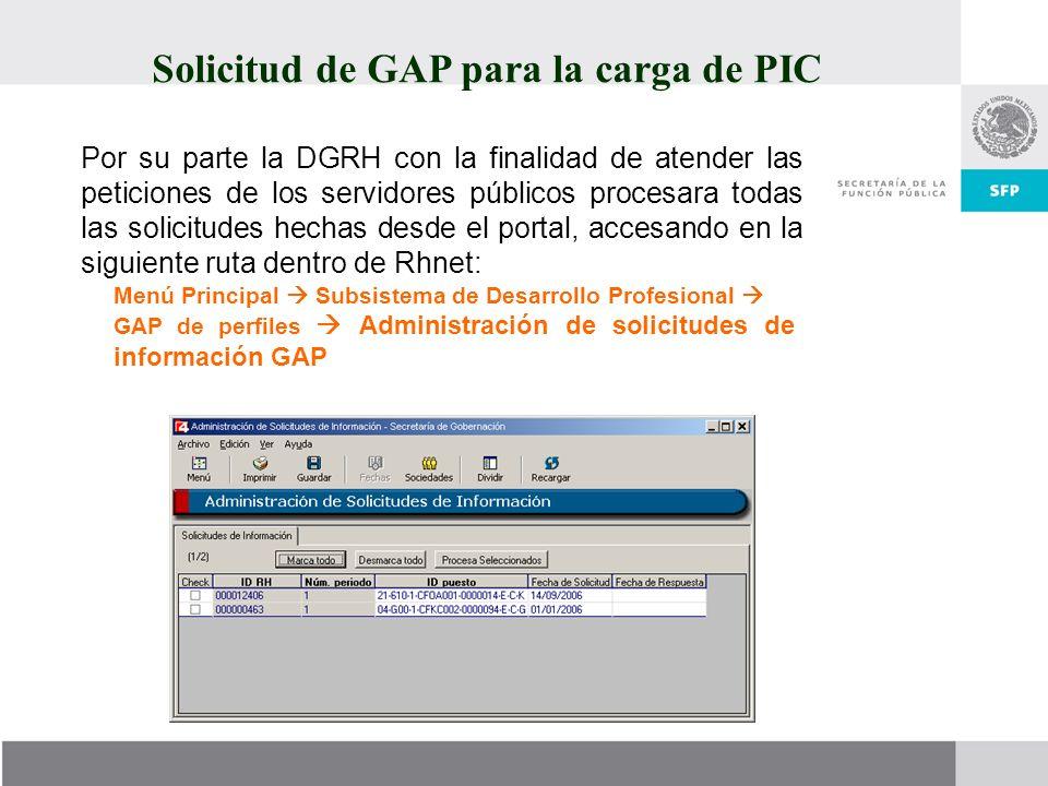 Solicitud de GAP para la carga de PIC Por su parte la DGRH con la finalidad de atender las peticiones de los servidores públicos procesara todas las s