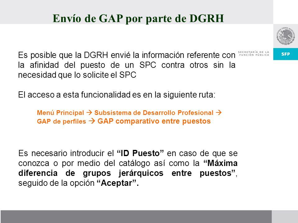Envío de GAP por parte de DGRH Es posible que la DGRH envié la información referente con la afinidad del puesto de un SPC contra otros sin la necesida