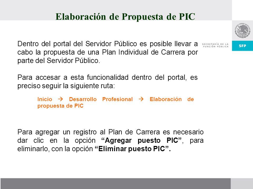 Elaboración de Propuesta de PIC Dentro del portal del Servidor Público es posible llevar a cabo la propuesta de una Plan Individual de Carrera por par