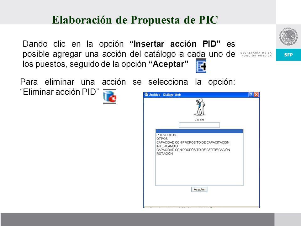Elaboración de Propuesta de PIC Dando clic en la opción Insertar acción PID es posible agregar una acción del catálogo a cada uno de los puestos, segu
