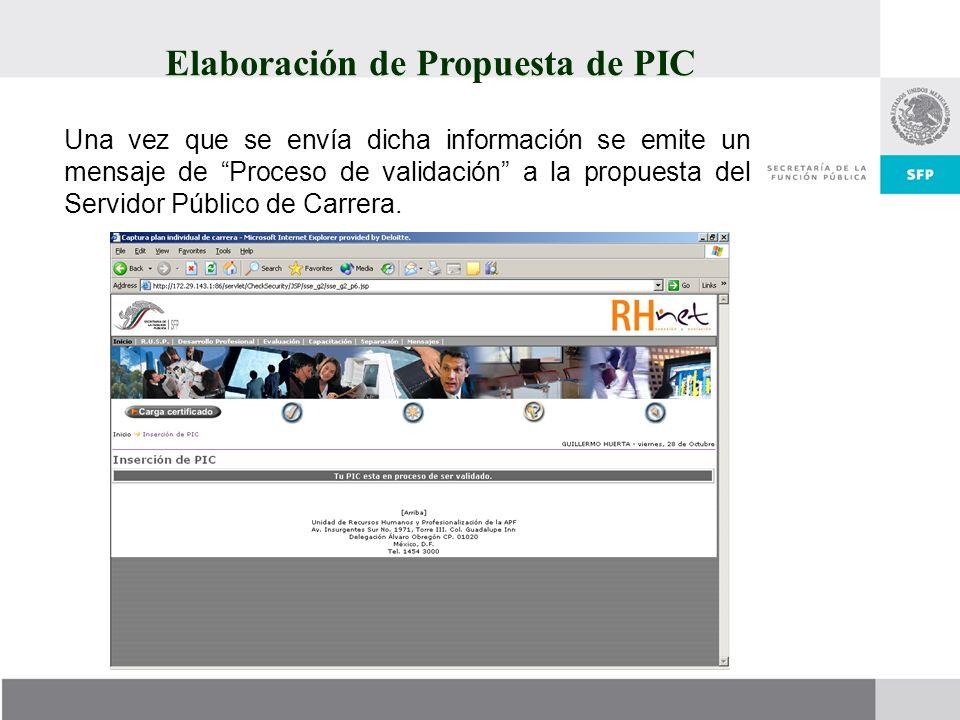 Elaboración de Propuesta de PIC Una vez que se envía dicha información se emite un mensaje de Proceso de validación a la propuesta del Servidor Públic