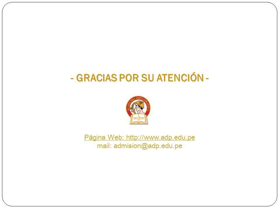- GRACIAS POR SU ATENCIÓN - P á gina Web: http://www.adp.edu.pe P á gina Web: http://www.adp.edu.pe mail: admision@adp.edu.pe