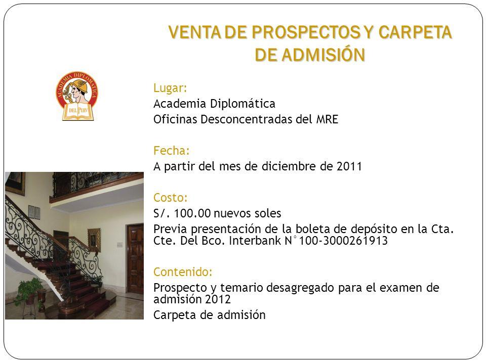 Lugar: Academia Diplomática Oficinas Desconcentradas del MRE Fecha: A partir del mes de diciembre de 2011 Costo: S/. 100.00 nuevos soles Previa presen