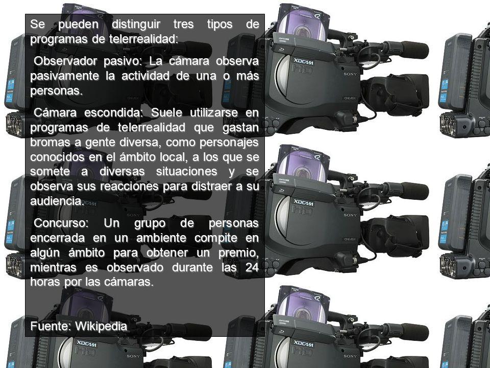 Se pueden distinguir tres tipos de programas de telerrealidad: Observador pasivo: La cámara observa pasivamente la actividad de una o más personas.