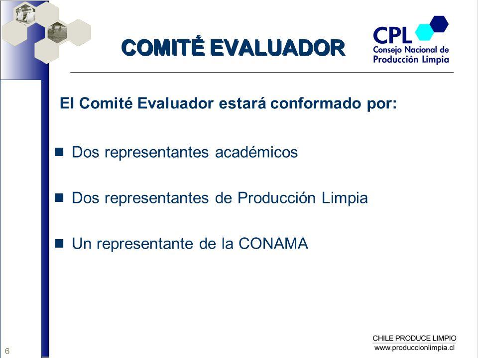 6 COMITÉ EVALUADOR Dos representantes académicos Dos representantes de Producción Limpia Un representante de la CONAMA El Comité Evaluador estará conformado por: