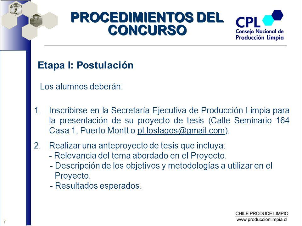 7 PROCEDIMIENTOS DEL CONCURSO Etapa I: Postulación Los alumnos deberán: 1.Inscribirse en la Secretaría Ejecutiva de Producción Limpia para la presenta