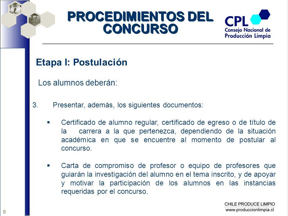 8 PROCEDIMIENTOS DEL CONCURSO Etapa I: Postulación Los alumnos deberán: 3. Presentar, además, los siguientes documentos: Certificado de alumno regular