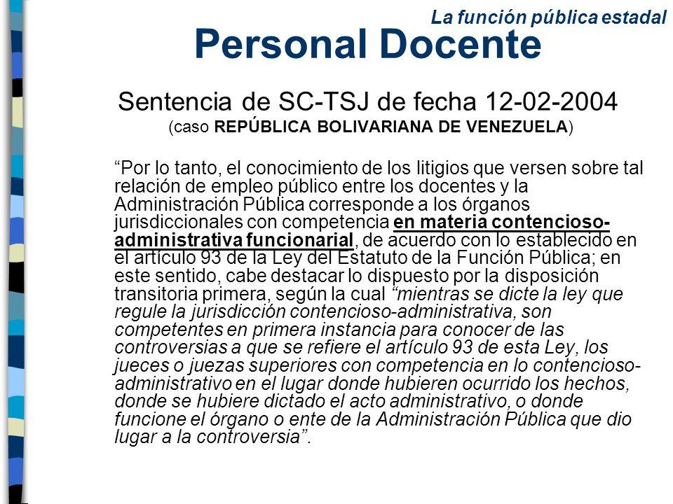 Personal Docente Sentencia de SC-TSJ de fecha 12-02-2004 (caso REPÚBLICA BOLIVARIANA DE VENEZUELA) Por lo tanto, el conocimiento de los litigios que v