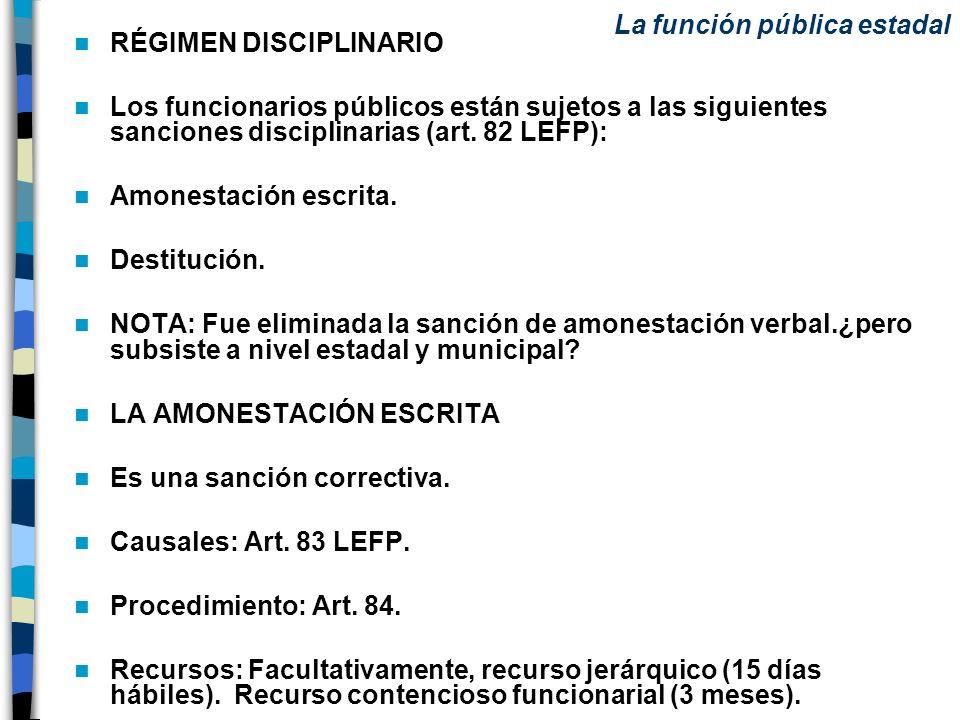 RÉGIMEN DISCIPLINARIO Los funcionarios públicos están sujetos a las siguientes sanciones disciplinarias (art. 82 LEFP): Amonestación escrita. Destituc