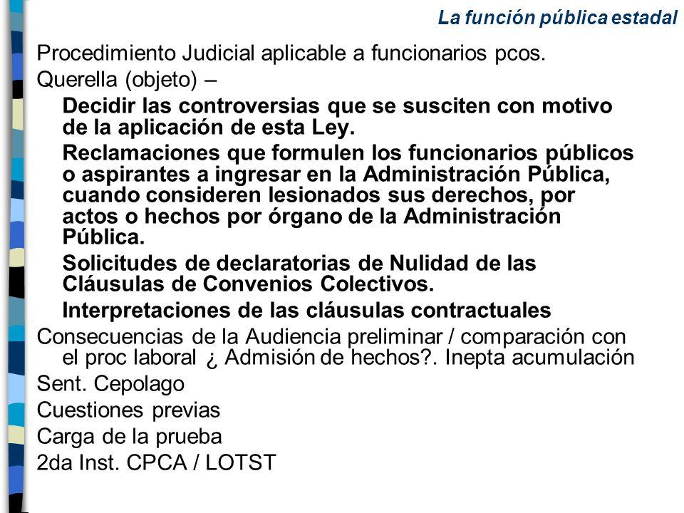 Procedimiento Judicial aplicable a funcionarios pcos. Querella (objeto) – Decidir las controversias que se susciten con motivo de la aplicación de est