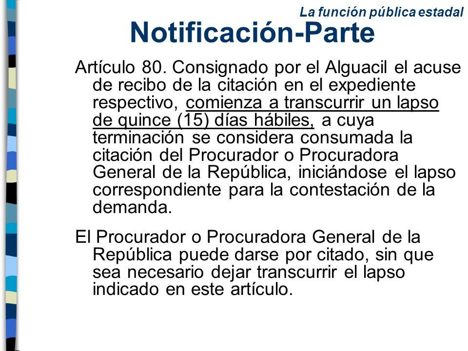 Notificación-Parte Artículo 80. Consignado por el Alguacil el acuse de recibo de la citación en el expediente respectivo, comienza a transcurrir un la
