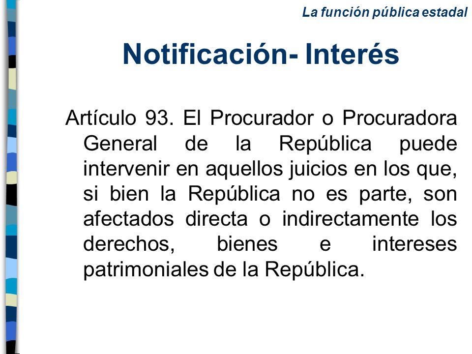 Notificación- Interés Artículo 93. El Procurador o Procuradora General de la República puede intervenir en aquellos juicios en los que, si bien la Rep