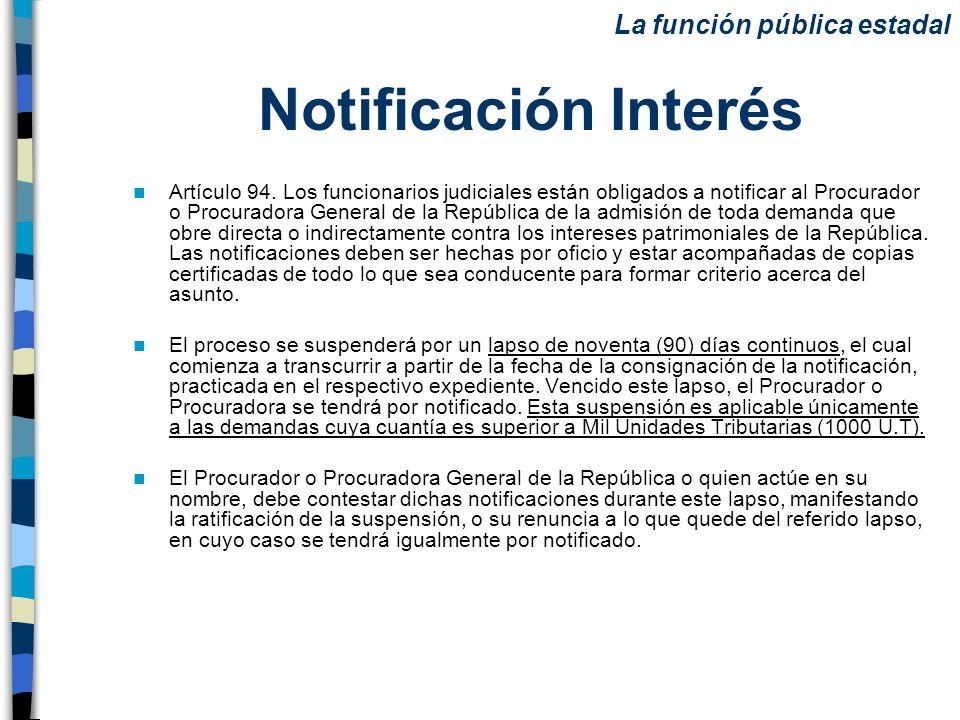 Notificación Interés Artículo 94. Los funcionarios judiciales están obligados a notificar al Procurador o Procuradora General de la República de la ad