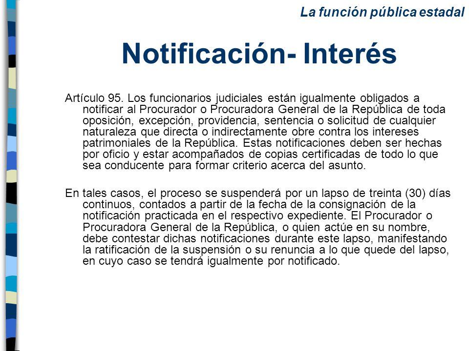 Notificación- Interés Artículo 95. Los funcionarios judiciales están igualmente obligados a notificar al Procurador o Procuradora General de la Repúbl
