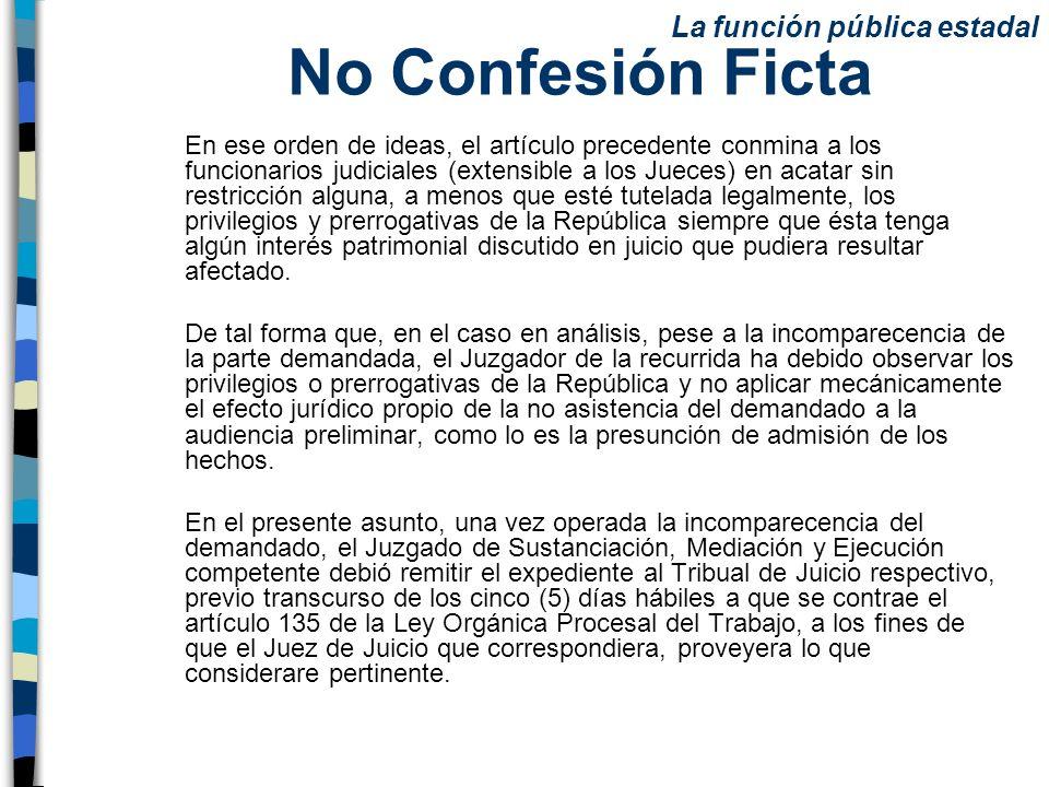 No Confesión Ficta En ese orden de ideas, el artículo precedente conmina a los funcionarios judiciales (extensible a los Jueces) en acatar sin restric