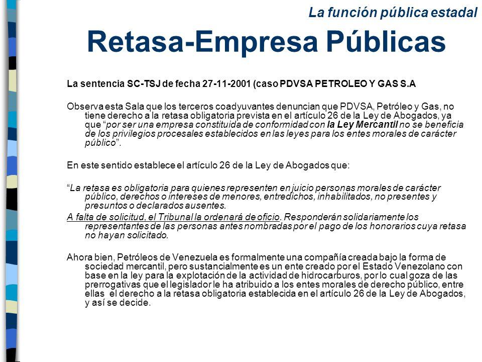 Retasa-Empresa Públicas La sentencia SC-TSJ de fecha 27-11-2001 (caso PDVSA PETROLEO Y GAS S.A Observa esta Sala que los terceros coadyuvantes denunci