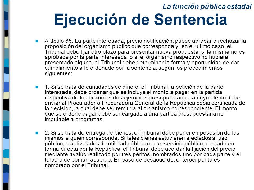 Ejecución de Sentencia Artículo 86. La parte interesada, previa notificación, puede aprobar o rechazar la proposición del organismo público que corres