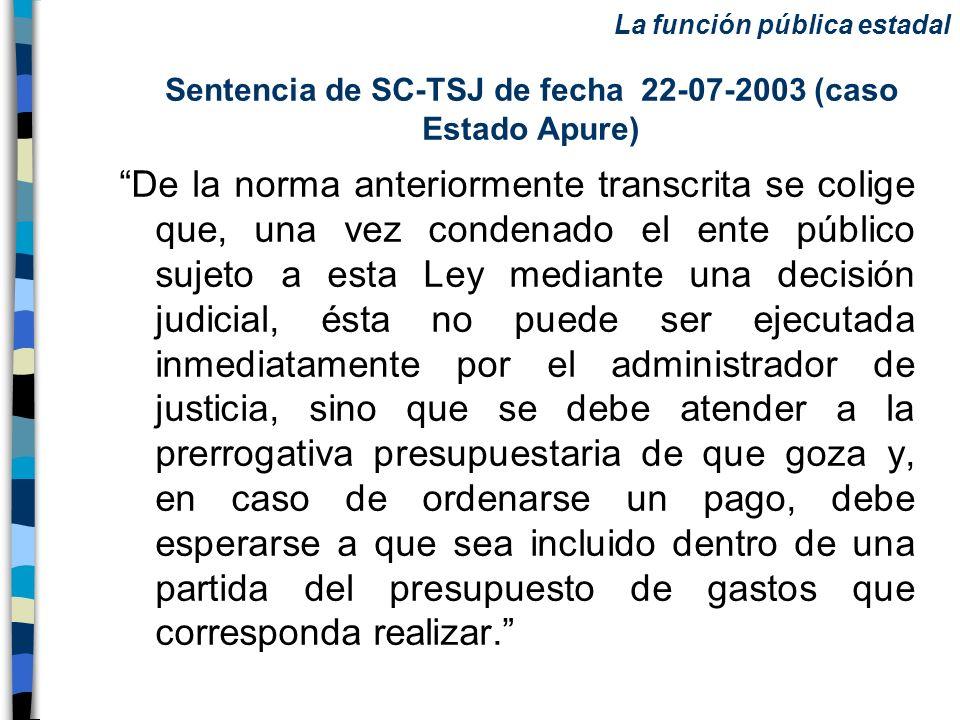 Sentencia de SC-TSJ de fecha 22-07-2003 (caso Estado Apure) De la norma anteriormente transcrita se colige que, una vez condenado el ente público suje