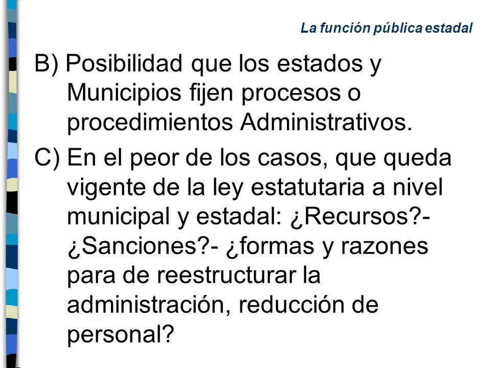 B) Posibilidad que los estados y Municipios fijen procesos o procedimientos Administrativos. C) En el peor de los casos, que queda vigente de la ley e