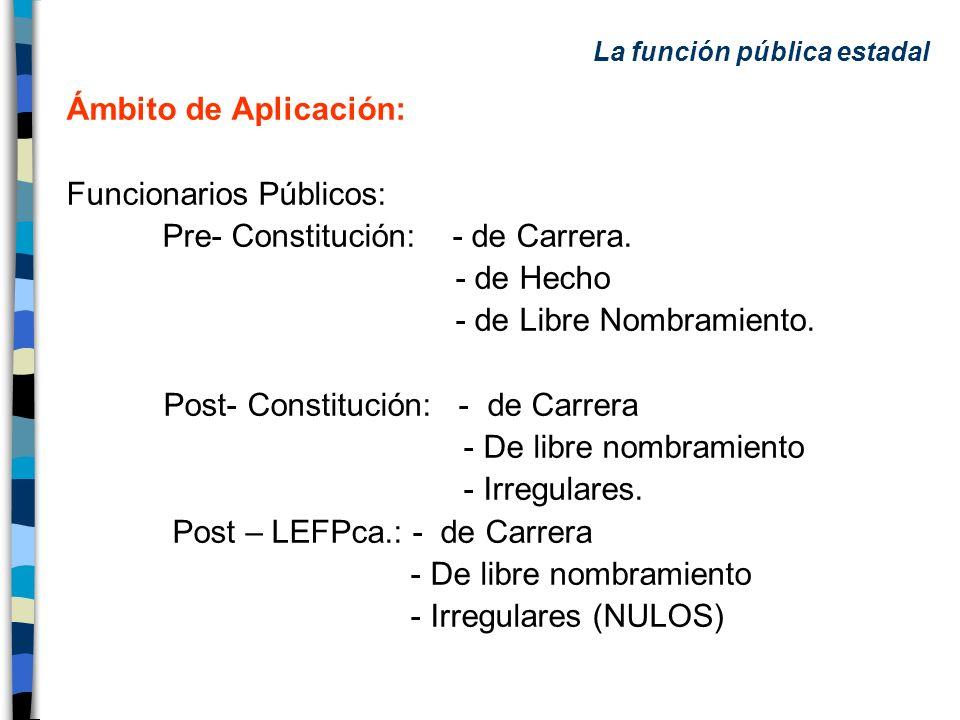 Ámbito de Aplicación: Funcionarios Públicos: Pre- Constitución: - de Carrera. - de Hecho - de Libre Nombramiento. Post- Constitución: - de Carrera - D