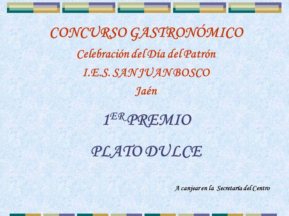 GALARDONADOS/AS PLATOS DULCES 1 ER PREMIO: TARTA CHOCOLATE Por Eli Pulido (!ª ACAE) 2º PREMIO TARTAS DE QUESO Por Mª Carmen Soriano (1º ACAE) Por Loli Chica (1º ACAE) 3 ER PREMIO: TARTA GREIXONERA Por Sonia Espada y Cristina Barberán (1º ALDC) CONCURSO GASTRONÓMICO Celebración del Día del Patrón I.E.S.