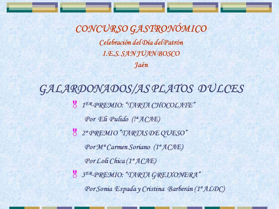 GALARDONADOS/AS PLATOS DULCES 1 ER PREMIO: TARTA CHOCOLATE Por Eli Pulido (!ª ACAE) 2º PREMIO TARTAS DE QUESO Por Mª Carmen Soriano (1º ACAE) Por Loli