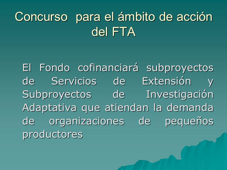 Concurso para el ámbito de acción del FTA El Fondo cofinanciará subproyectos de Servicios de Extensión y Subproyectos de Investigación Adaptativa que atiendan la demanda de organizaciones de pequeños productores