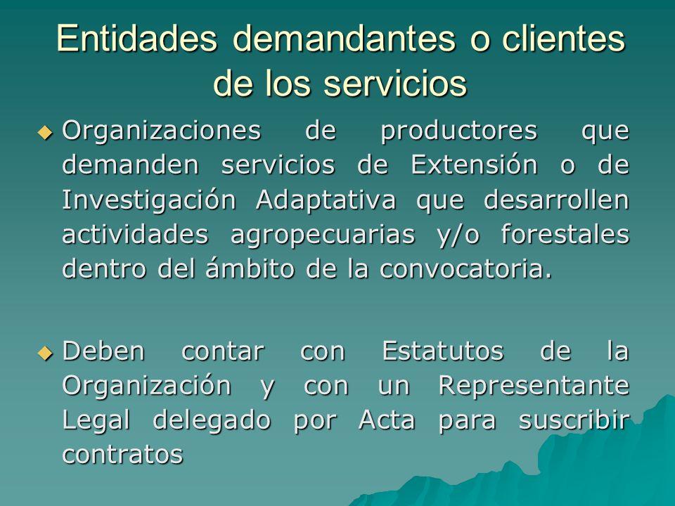 Entidades demandantes o clientes de los servicios Organizaciones de productores que demanden servicios de Extensión o de Investigación Adaptativa que desarrollen actividades agropecuarias y/o forestales dentro del ámbito de la convocatoria.