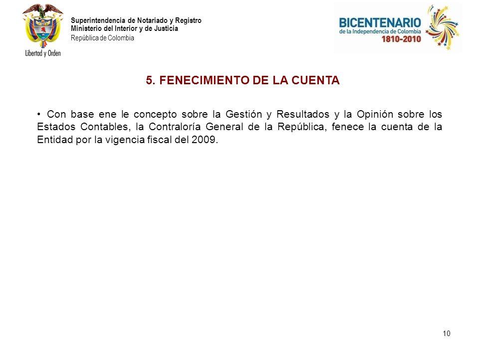 Superintendencia de Notariado y Registro Ministerio del Interior y de Justicia República de Colombia 10 5. FENECIMIENTO DE LA CUENTA Con base ene le c
