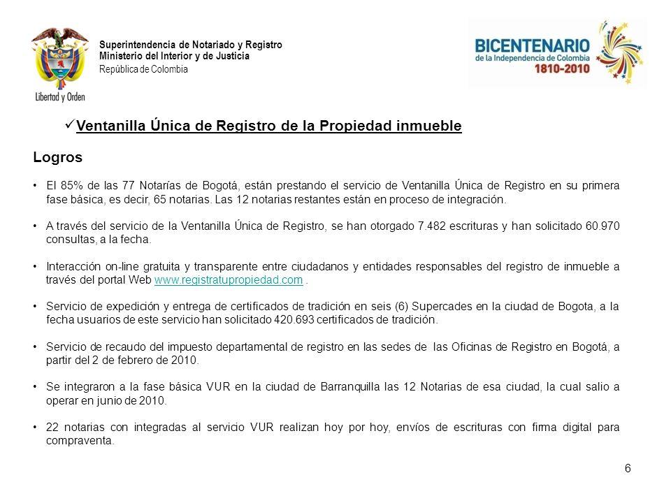 Superintendencia de Notariado y Registro Ministerio del Interior y de Justicia República de Colombia Ventanilla Única de Registro de la Propiedad inmueble Logros El 85% de las 77 Notarías de Bogotá, están prestando el servicio de Ventanilla Única de Registro en su primera fase básica, es decir, 65 notarias.