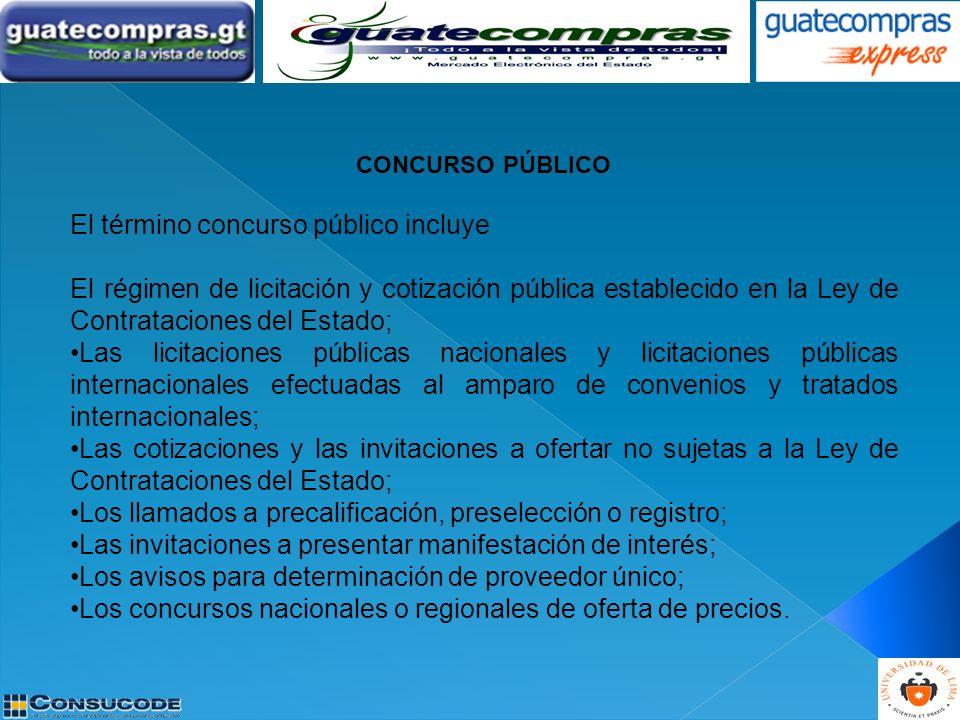 CONCURSO PÚBLICO El término concurso público incluye El régimen de licitación y cotización pública establecido en la Ley de Contrataciones del Estado;