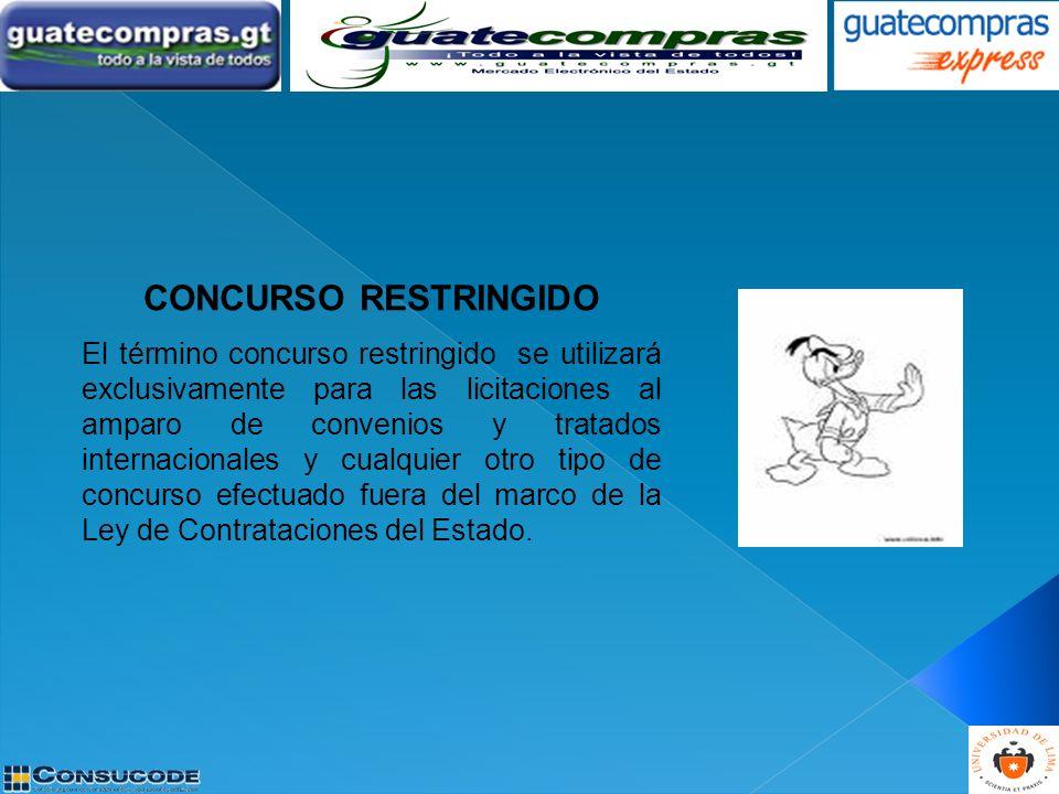 CONCURSO RESTRINGIDO El término concurso restringido se utilizará exclusivamente para las licitaciones al amparo de convenios y tratados internacional