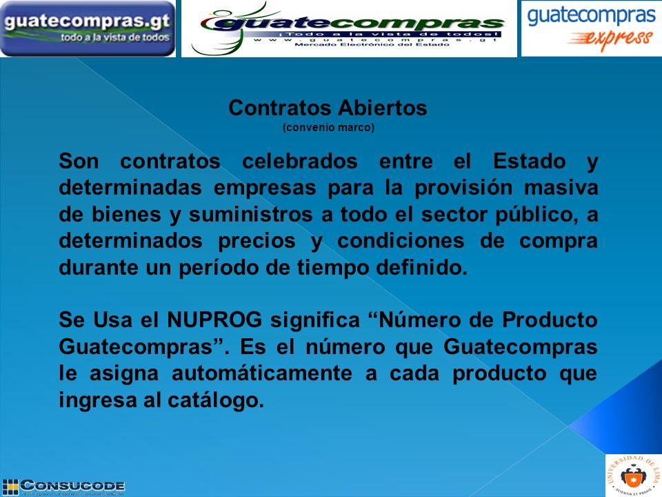 Contratos Abiertos (convenio marco) Son contratos celebrados entre el Estado y determinadas empresas para la provisión masiva de bienes y suministros