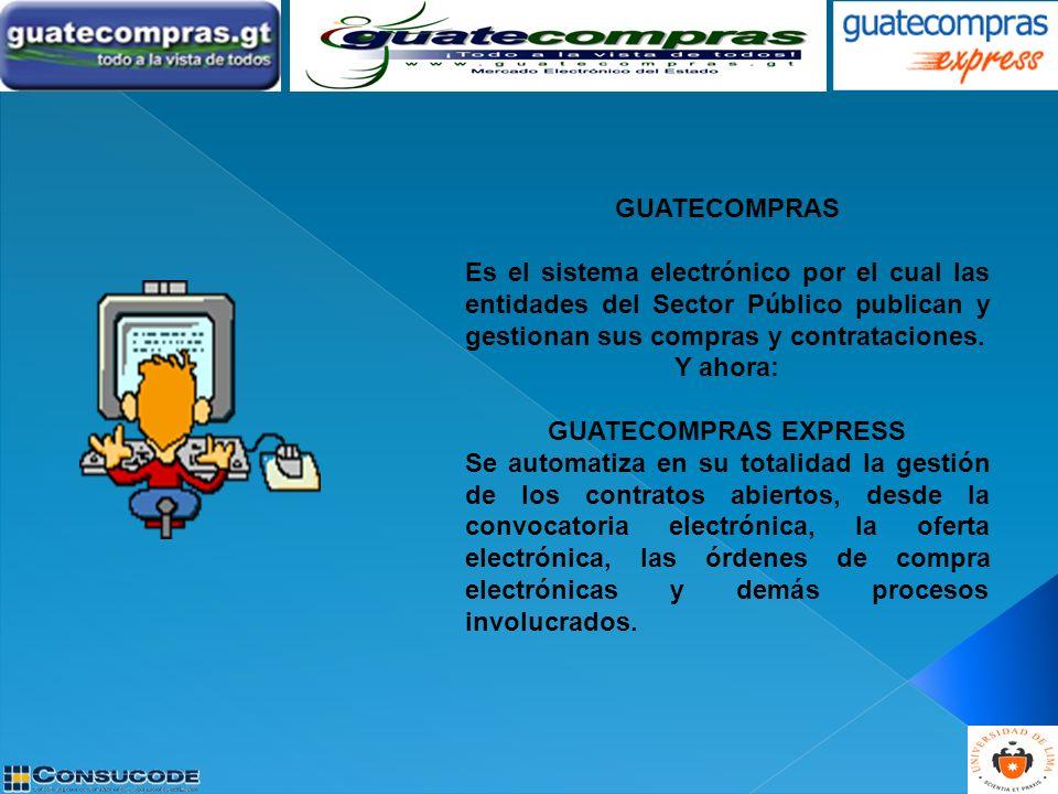 GUATECOMPRAS Es el sistema electrónico por el cual las entidades del Sector Público publican y gestionan sus compras y contrataciones. Y ahora: GUATEC