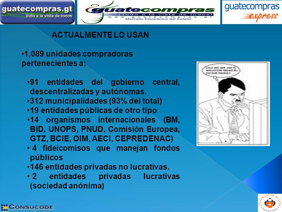 ACTUALMENTE LO USAN 1,089 unidades compradoras pertenecientes a: 91 entidades del gobierno central, descentralizadas y autónomas. 312 municipalidades