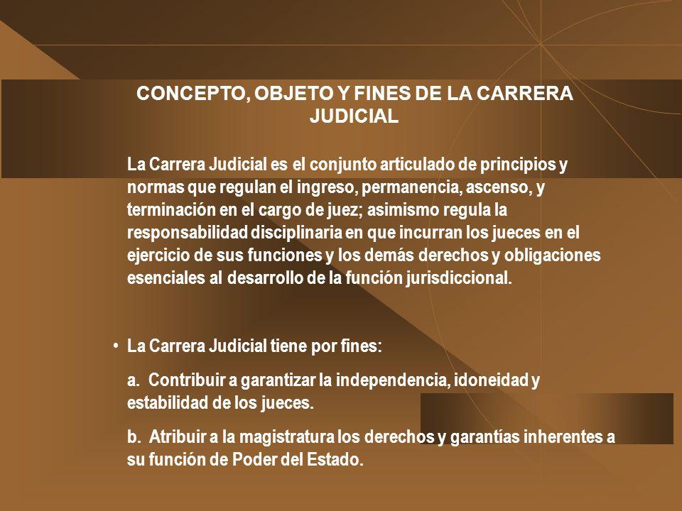 CONCEPTO, OBJETO Y FINES DE LA CARRERA JUDICIAL La Carrera Judicial es el conjunto articulado de principios y normas que regulan el ingreso, permanenc