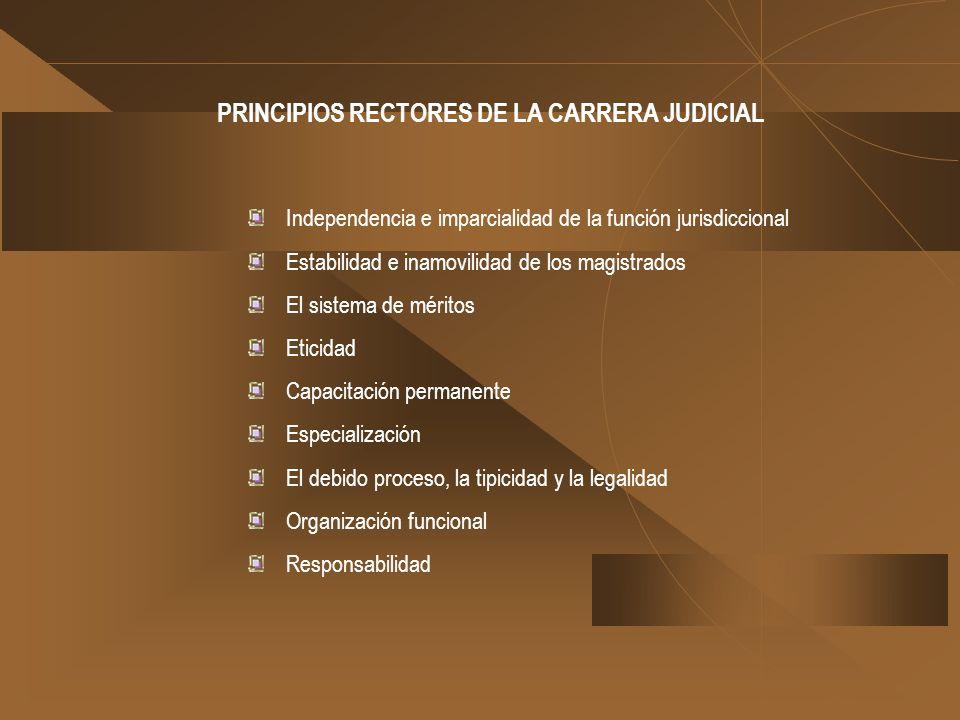 Independencia e imparcialidad de la función jurisdiccional Estabilidad e inamovilidad de los magistrados El sistema de méritos Eticidad Capacitación p