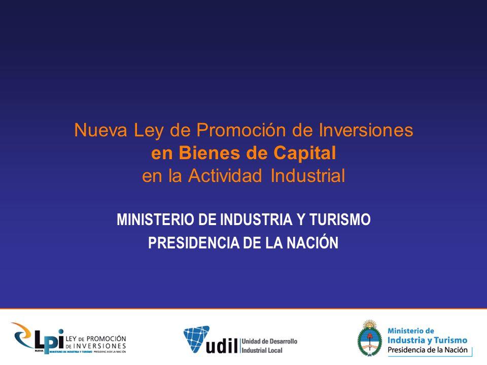 Nueva Ley de Promoción de Inversiones en Bienes de Capital en la Actividad Industrial MINISTERIO DE INDUSTRIA Y TURISMO PRESIDENCIA DE LA NACIÓN